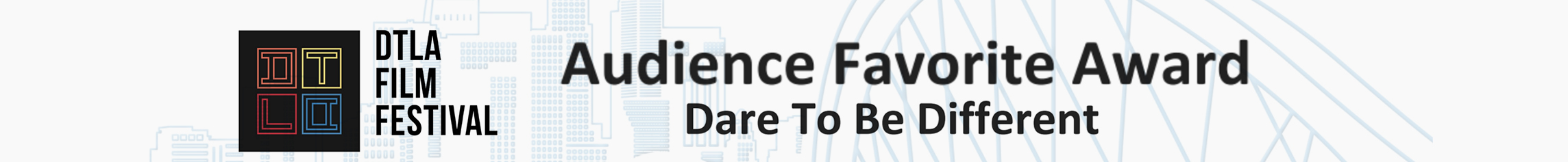 DTLA Film Festival - Audience Favorite Award - Dare to be Different